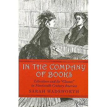 In the Company of Books - Literature and Its  -Classes - in Nineteenth-c