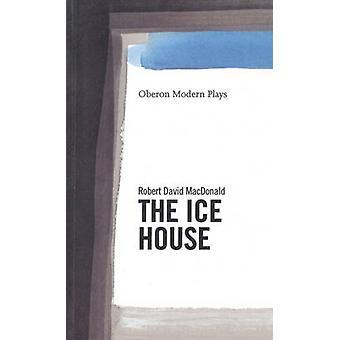 The Ice House by Robert David MacDonald - 9781840020304 Book