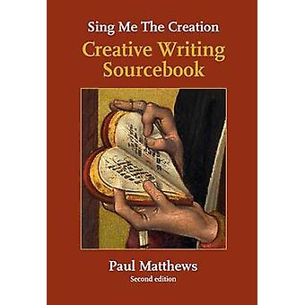 Sing Me the Creation - Creative Writing Sourcebook (New edition) by Pa