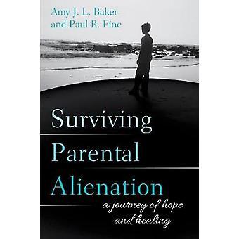 Überlebenden elterliche Entfremdung - eine Reise der Hoffnung und Heilung von Amy J