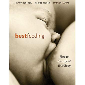 Bestfeeding: Why Breast Feeding is Best for You and Your Baby: Why Breastfeeding Is Best for You and Your Baby