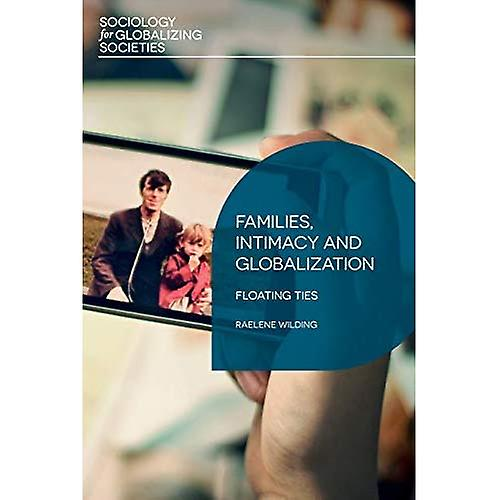 Families, Intimacy and Globalization: Floating Ties� (Sociology for Globalizing Societies)