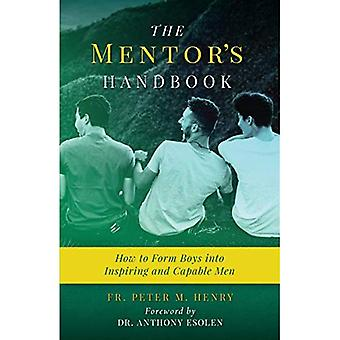 The Mentor's Handbook: How to Form Boys Into Inspiring and Capable Men
