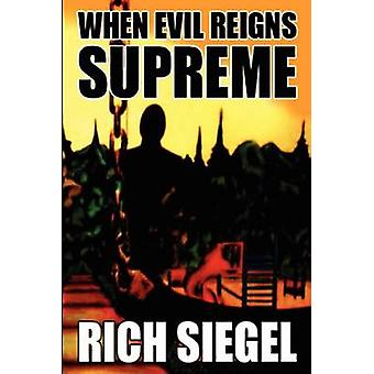 When Evil Reigns Supreme by Siegel & Rich