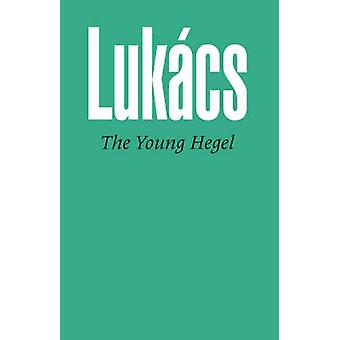 The Young Hegel by Lukacs & Georg