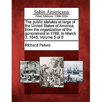 Die öffentliche Statuten bei großen der Vereinigten Staaten von Amerika aus der Organisation der Regierung im Jahre 1789, 3. März 1845. Band 5 der 8 von Peters & Richard