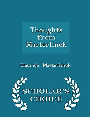 Thoughts from Maeterlinck  Scholars Choice Edition by Maeterlinck & Maurice
