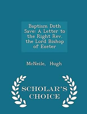 Baptism Doth Save A Letter to the Right Rev. the Lord Bishop of Exeter  Scholars Choice Edition by Hugh & McNeile