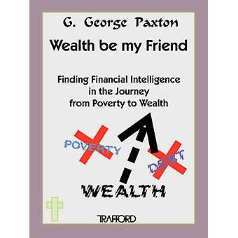Wealth Be My Friend by Paxton & G. George