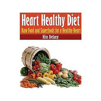 القلب الغذاء الصحي الخام الغذاء و سوبرفوودس لقلب صحي من Delacy & كيم