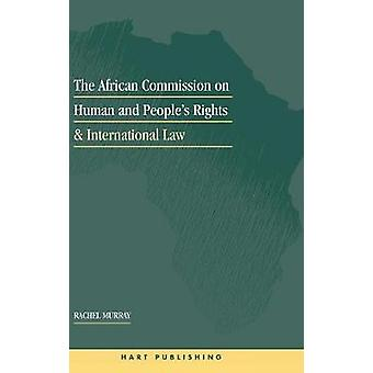 The African Commission on Human and Peoples Rights and International Law by Murray & Rachel