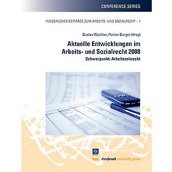 Aktuelle Entwicklungen Im Arbeits-Und Sozialrecht 2008 von Wachter & Gustav