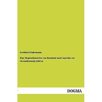 Eine Deputationsreise von Russland nach Amerika vor vierundzwanzig Jahren door Sudermann & Leonhard