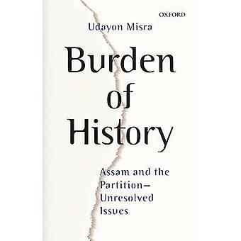 Burden of History - Assam and the Partition-Unresolved Issues by Udayo