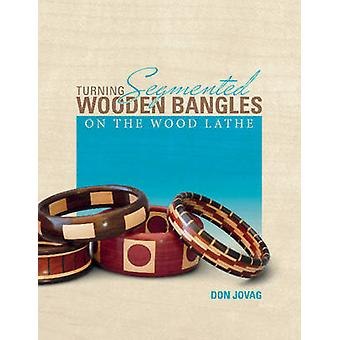 Turning Segmented Wooden Bangles on the Wood Lathe by Don Jovag - Jea