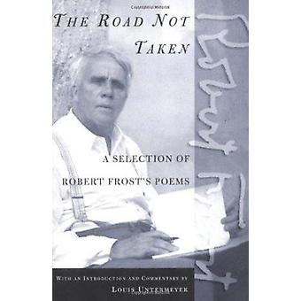 The Road Not Taken - A Selection of Robert Frost's Poems by Robert Fro