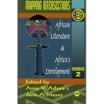 Mapping Intersections - African Literature and Africa's Development Vo