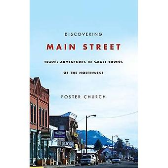 Discovering Main Street - Travel Adventures in Small Towns of the Nort