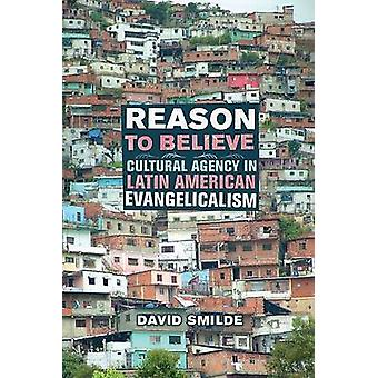 Reason to Believe - Cultural Agency in Latin American Evangelicalism b