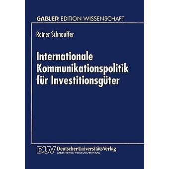 Internationale Kommunikationspolitik fr Investitionsgter by Schnauffer & Rainer