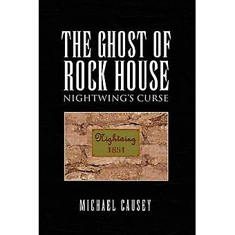 The Ghost of Rock House - Nightwing's Curse by Michael Causey - 978145