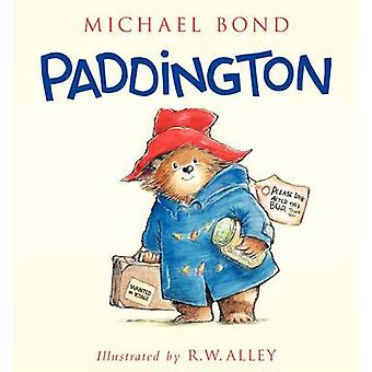 Paddington by Michael Bond - R W Alley - 9780062317193 Book