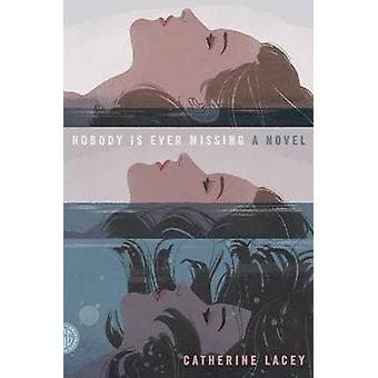 Nobody Is Ever Missing by Catherine Lacey - 9780374534493 Book