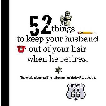 52 Things to Keep Your Husband Out of Your Hair When He Retires  Us Edition by Leggott & Raymond