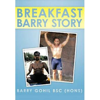 The Breakfast Barry Story by Barry Gohil