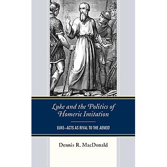 Luke and the Politics of Homeric Imitation LukeActs as Rival to the Aeneid by MacDonald & Dennis R