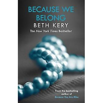 Because We Belong Because You Are Mine Series 3 by Beth Kery
