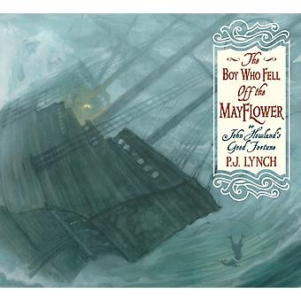 The Boy Who Fell Off the Mayflower or John Howlands Good Fortune by P J Lynch