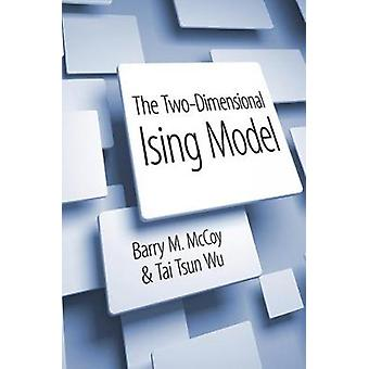 The TwoDimensional Ising Model by Barry McCoyTai Wu