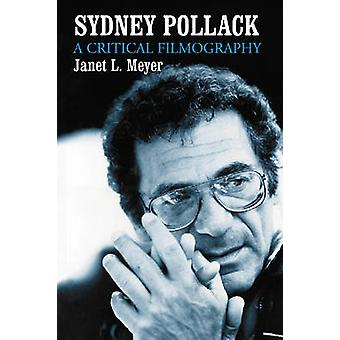 Sydney Pollack - A Critical Filmography by Janet L. Meyer - 9780786437