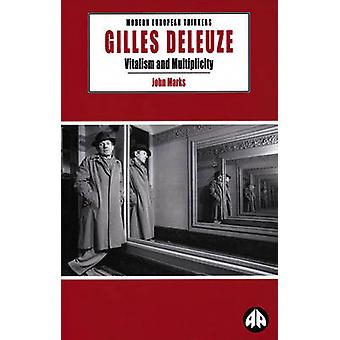 Gilles Deleuze Vitalism And Multiplicity by Marks & John