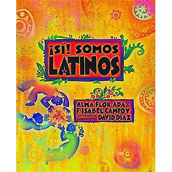 Si! Somos Latinos - Yes! We Are Latinos by ADA Alma Flor - F Isabel Ca