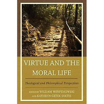 Virtue and the Moral Life Theological and Philosophical Perspectives von Werpehowski & William