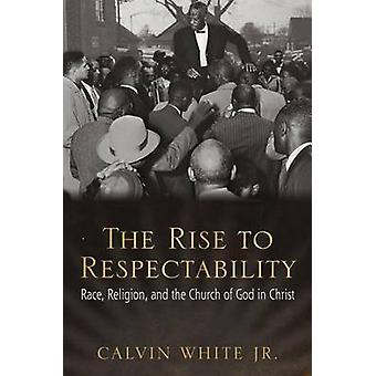 The Rise to Respectability - Race - Religion - and the Church of God i