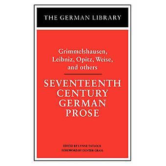 Seventeenth Century German Prose Grimmelshausen Leibniz Opitz Weise and Others by Von Gimmelshausen & Hans J.
