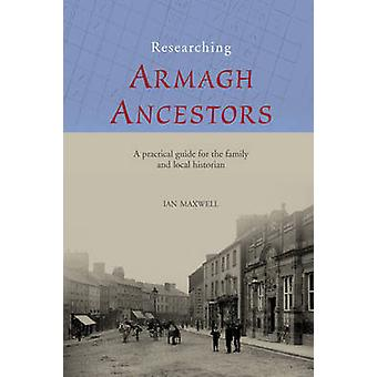 Researching Armagh Ancestors by Maxwell & Ian