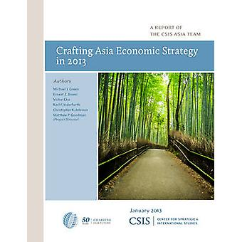 Crafting Asia Economic Strategy in 2013 by Green & Michael J.