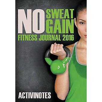No Sweat No Gain Fitness Journal 2016 by Activinotes