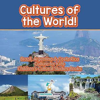 Cultures of the World Brazil Argentina  Costa Rica  Culture for Kids  Childrens Cultural Studies Books by Gusto & Professor