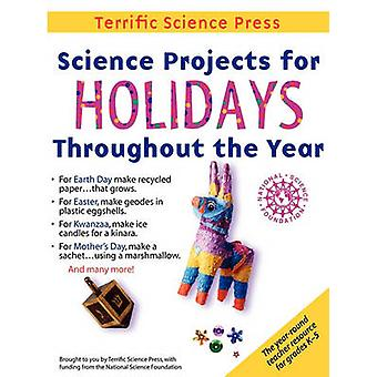 Science Projects for Holidays Throughout the Year Complete Lessons for the Elementary Grades by Sarquis & Mickey