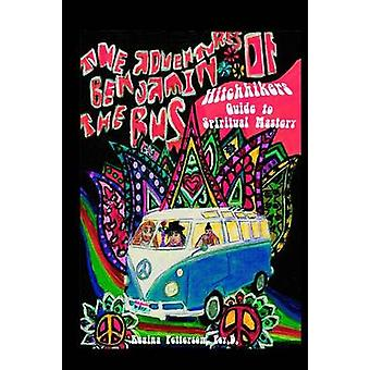 Adventures of Benjamin The Bus Hitchhikers Guide to Spiritual Mastery by Petterson & Regina
