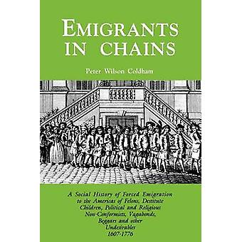 Emigrants in Chains. a Social History of the Forced Emigration to the Americas of Felons Destitute Children Political and Religious NonConformists by Coldham & Peter Wilson