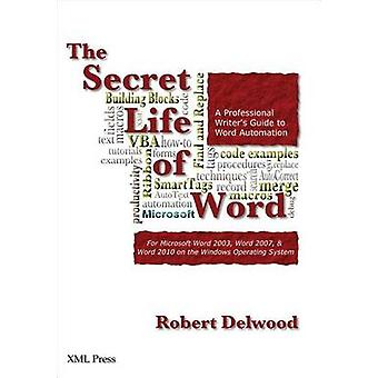 The Secret Life of Word A Professional Writers Guide to Microsoft Word Automation by Delwood & Robert