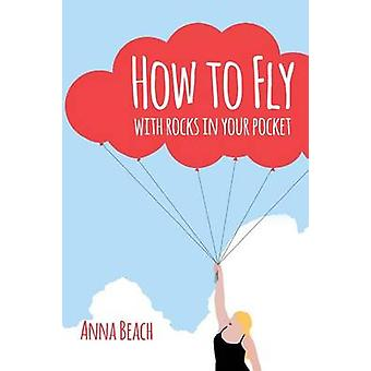 How To Fly With Rocks In Your Pocket by Beach & Anna