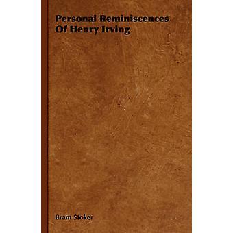 Personal Reminiscences of Henry Irving by Stoker & Bram
