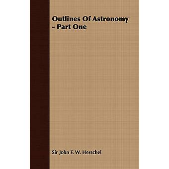 Outlines of Astronomy  Part One by Herschel & John Frederick William